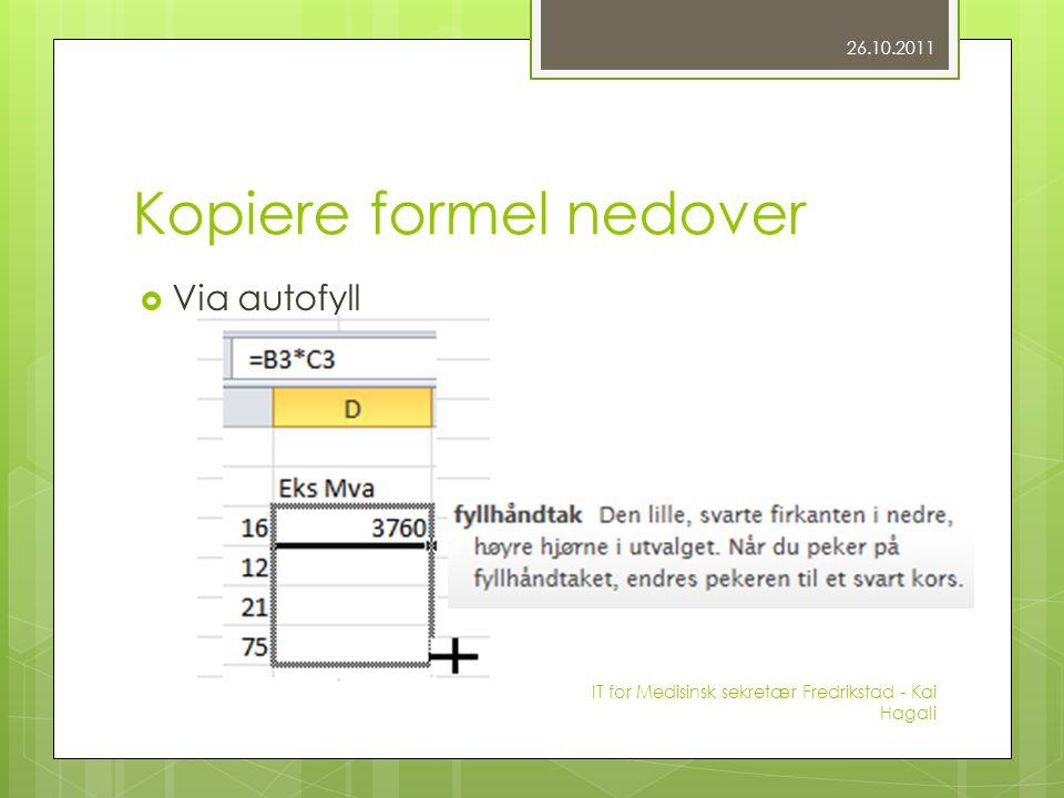 Kopiere formel nedover  Via autofyll 26.10.2011 IT for Medisinsk sekretær Fredrikstad - Kai Hagali
