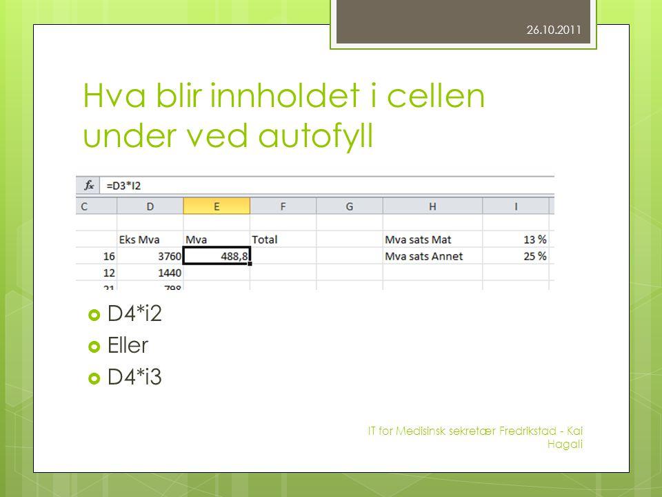 Hva blir innholdet i cellen under ved autofyll  D4*i2  Eller  D4*i3 26.10.2011 IT for Medisinsk sekretær Fredrikstad - Kai Hagali