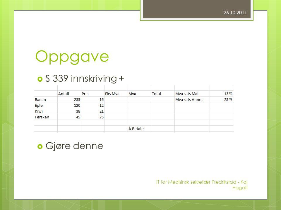 Oppgave  S 339 innskriving +  Gjøre denne 26.10.2011 IT for Medisinsk sekretær Fredrikstad - Kai Hagali