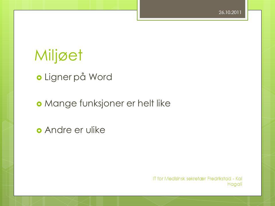 Miljøet  Ligner på Word  Mange funksjoner er helt like  Andre er ulike 26.10.2011 IT for Medisinsk sekretær Fredrikstad - Kai Hagali