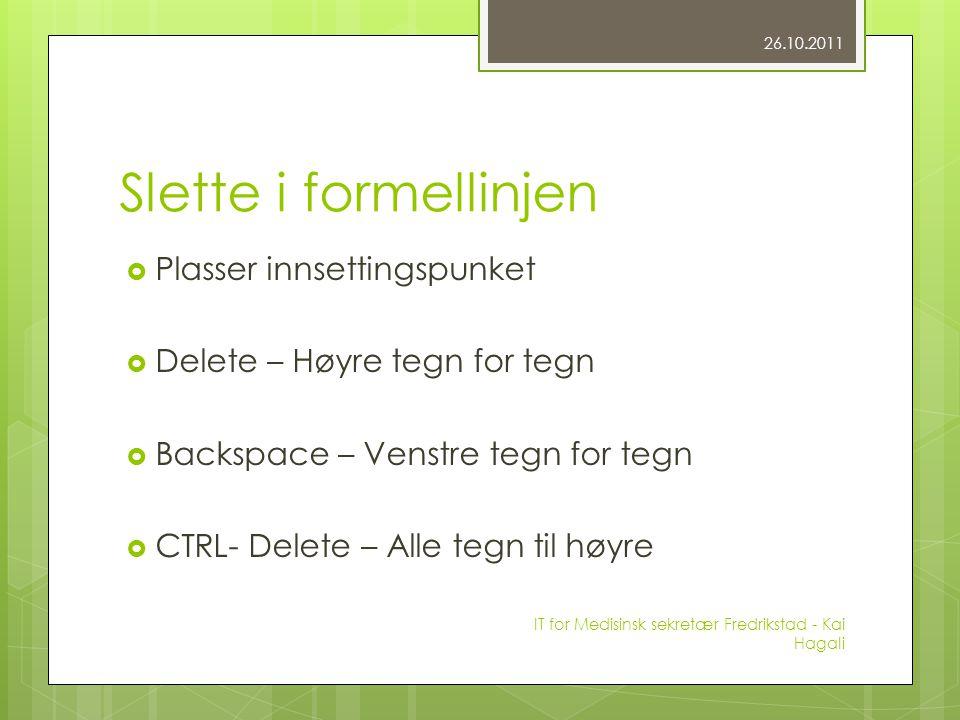 Slette i formellinjen  Plasser innsettingspunket  Delete – Høyre tegn for tegn  Backspace – Venstre tegn for tegn  CTRL- Delete – Alle tegn til hø