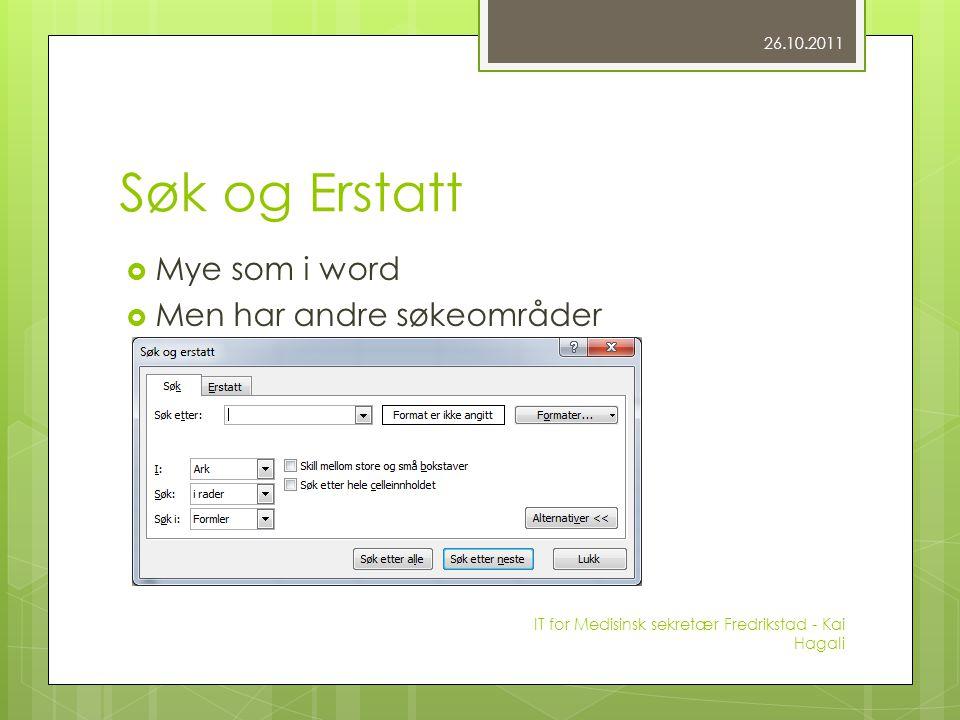 Søk og Erstatt  Mye som i word  Men har andre søkeområder 26.10.2011 IT for Medisinsk sekretær Fredrikstad - Kai Hagali