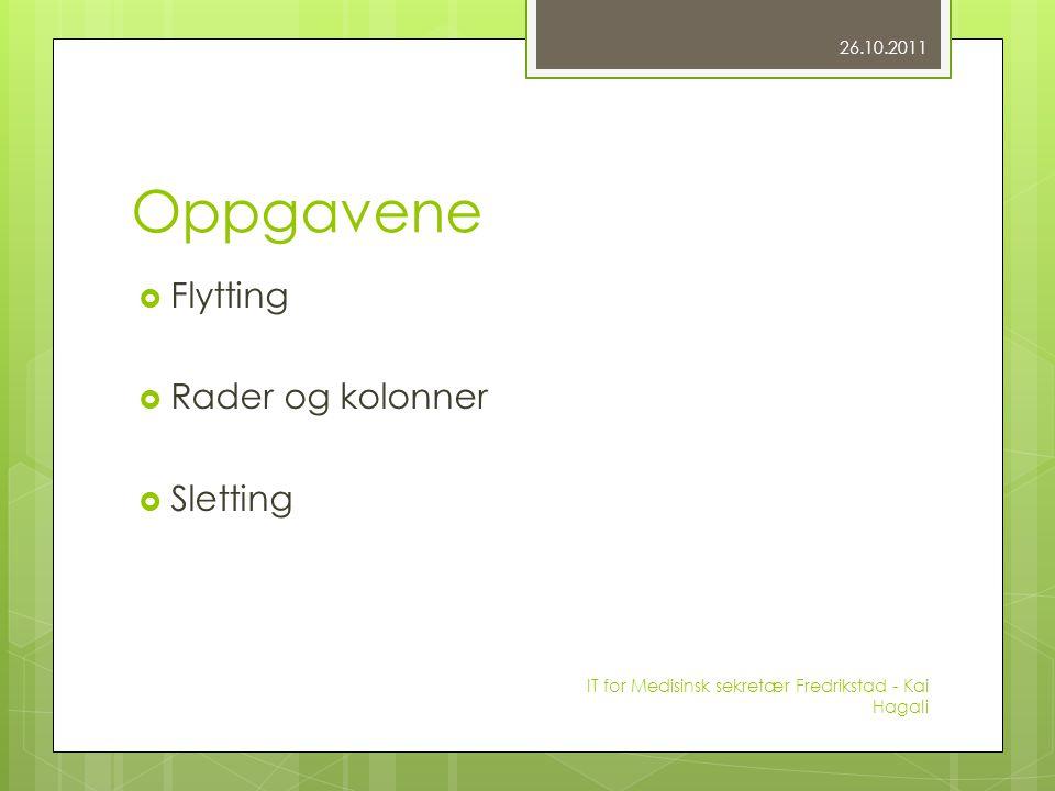 Oppgavene  Flytting  Rader og kolonner  Sletting 26.10.2011 IT for Medisinsk sekretær Fredrikstad - Kai Hagali