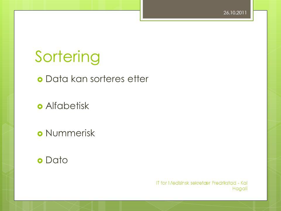 Sortering  Data kan sorteres etter  Alfabetisk  Nummerisk  Dato 26.10.2011 IT for Medisinsk sekretær Fredrikstad - Kai Hagali