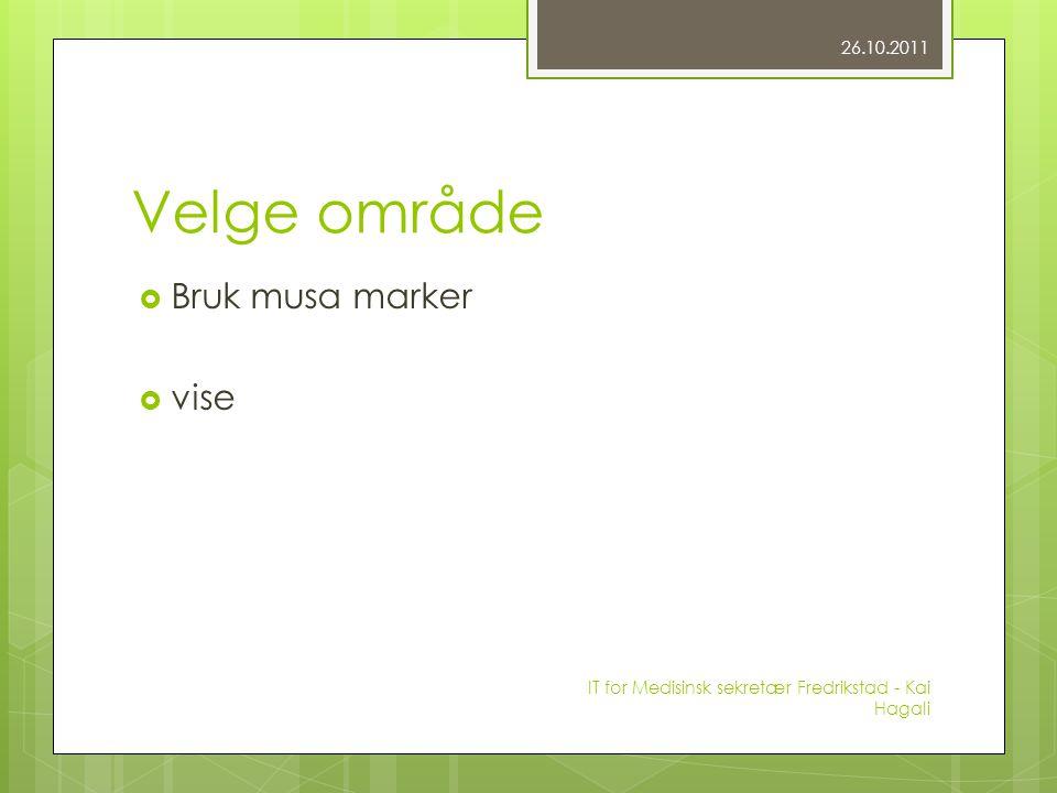 Velge område  Bruk musa marker  vise 26.10.2011 IT for Medisinsk sekretær Fredrikstad - Kai Hagali