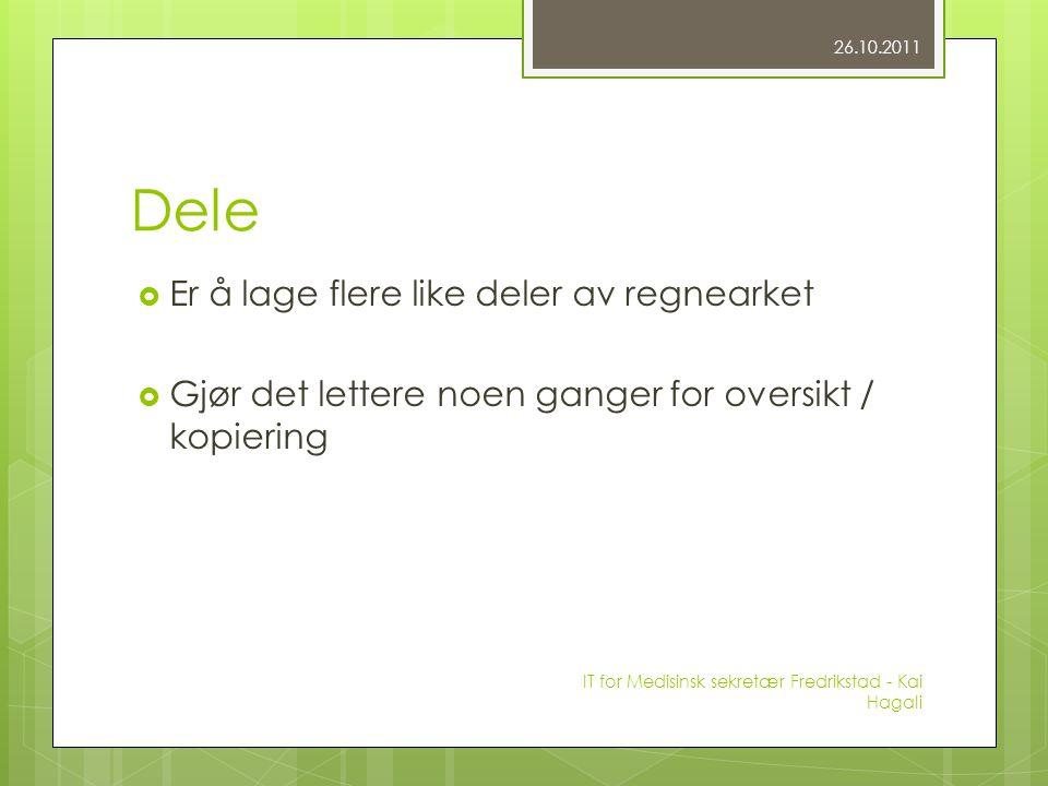 Dele  Er å lage flere like deler av regnearket  Gjør det lettere noen ganger for oversikt / kopiering 26.10.2011 IT for Medisinsk sekretær Fredrikst