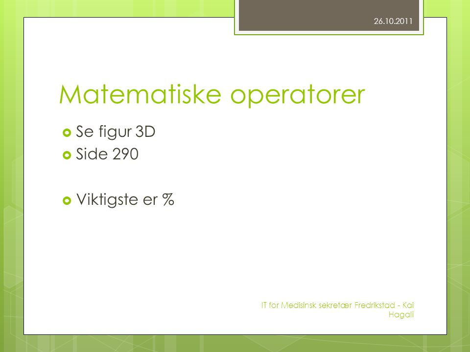 Matematiske operatorer  Se figur 3D  Side 290  Viktigste er % 26.10.2011 IT for Medisinsk sekretær Fredrikstad - Kai Hagali