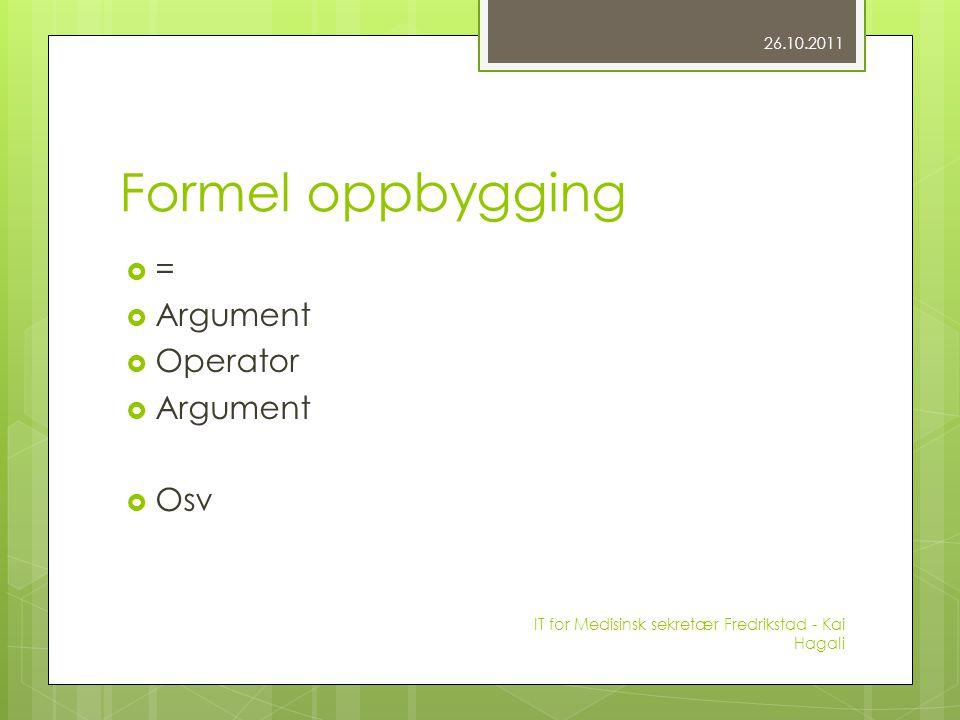 Formel oppbygging  =  Argument  Operator  Argument  Osv 26.10.2011 IT for Medisinsk sekretær Fredrikstad - Kai Hagali