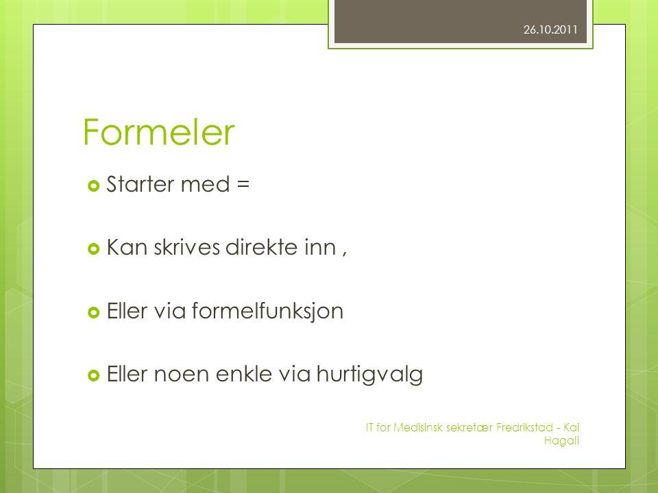 Formeler  Starter med =  Kan skrives direkte inn,  Eller via formelfunksjon  Eller noen enkle via hurtigvalg 26.10.2011 IT for Medisinsk sekretær