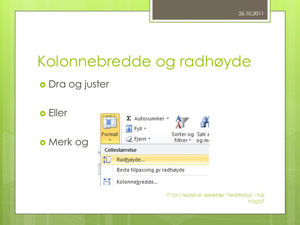 Kolonnebredde og radhøyde  Dra og juster  Eller  Merk og 26.10.2011 IT for Medisinsk sekretær Fredrikstad - Kai Hagali