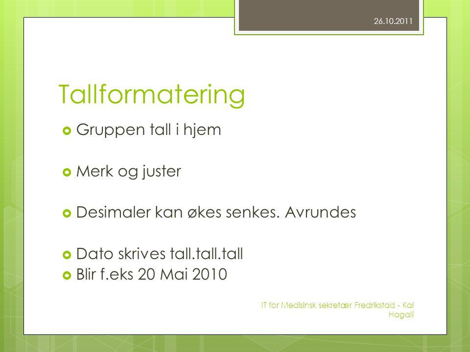 Tallformatering  Gruppen tall i hjem  Merk og juster  Desimaler kan økes senkes. Avrundes  Dato skrives tall.tall.tall  Blir f.eks 20 Mai 2010 26