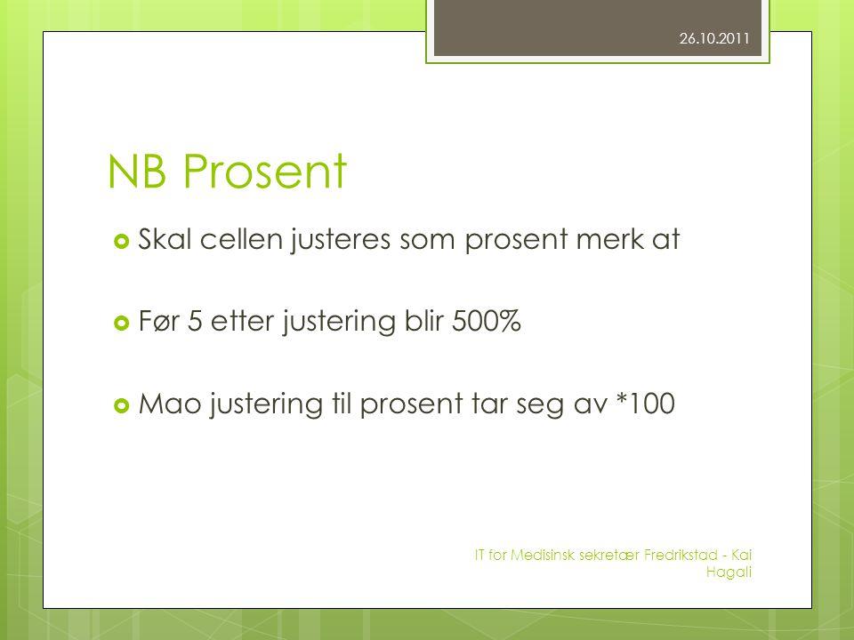 NB Prosent  Skal cellen justeres som prosent merk at  Før 5 etter justering blir 500%  Mao justering til prosent tar seg av *100 26.10.2011 IT for