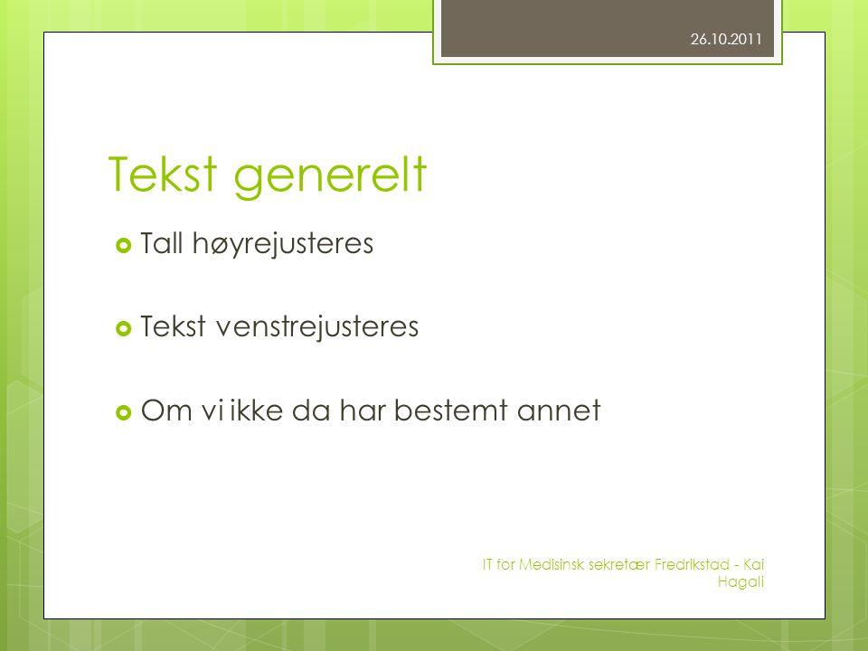 Tekst generelt  Tall høyrejusteres  Tekst venstrejusteres  Om vi ikke da har bestemt annet 26.10.2011 IT for Medisinsk sekretær Fredrikstad - Kai Hagali