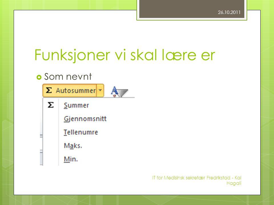 Funksjoner vi skal lære er  Som nevnt 26.10.2011 IT for Medisinsk sekretær Fredrikstad - Kai Hagali