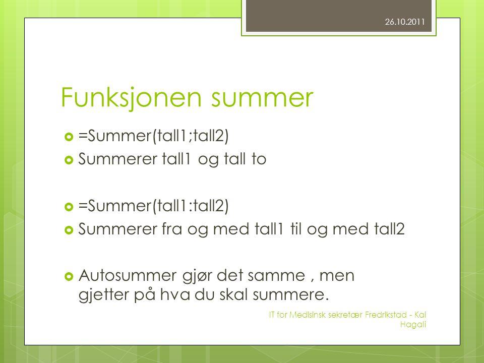 Funksjonen summer  =Summer(tall1;tall2)  Summerer tall1 og tall to  =Summer(tall1:tall2)  Summerer fra og med tall1 til og med tall2  Autosummer gjør det samme, men gjetter på hva du skal summere.