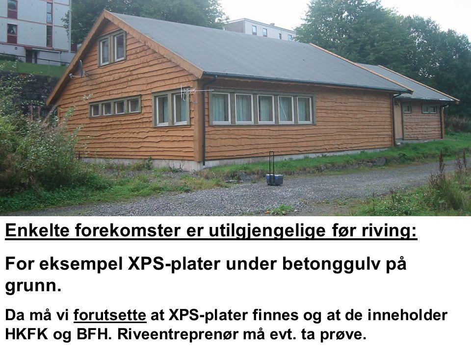 Enkelte forekomster er utilgjengelige før riving: For eksempel XPS-plater under betonggulv på grunn.