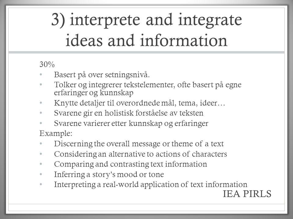 3) interprete and integrate ideas and information 30% • Basert på over setningsnivå. • Tolker og integrerer tekstelementer, ofte basert på egne erfari