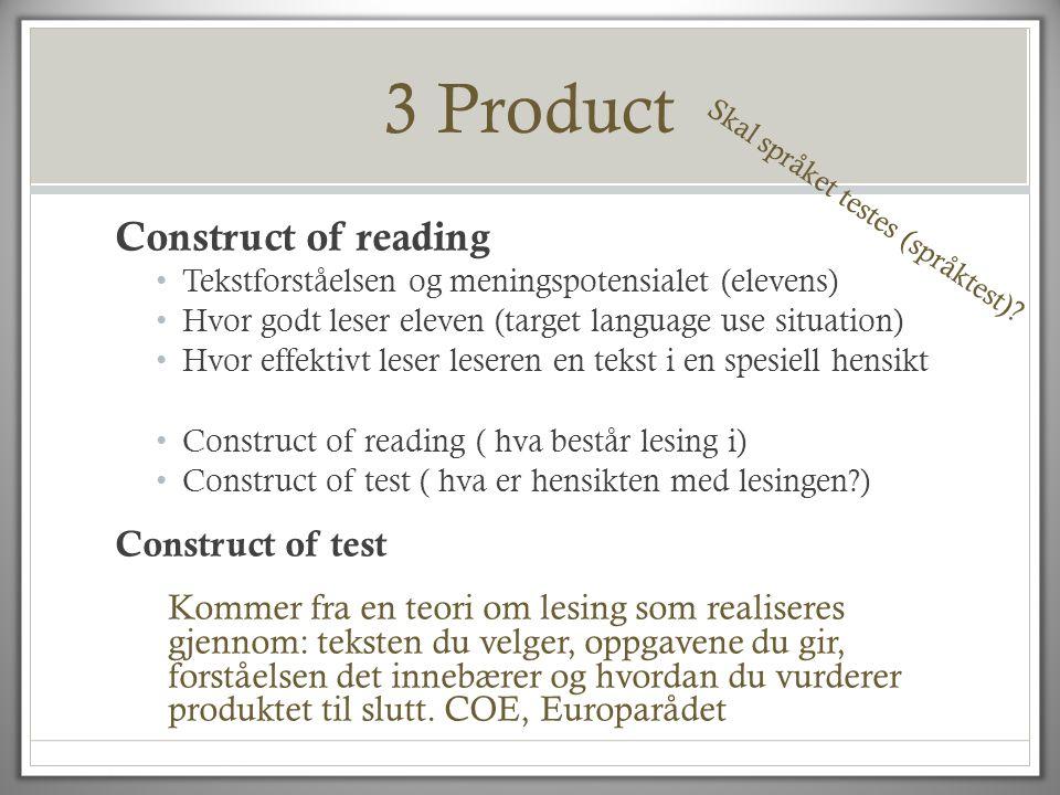 3 Product Construct of reading • Tekstforståelsen og meningspotensialet (elevens) • Hvor godt leser eleven (target language use situation) • Hvor effe
