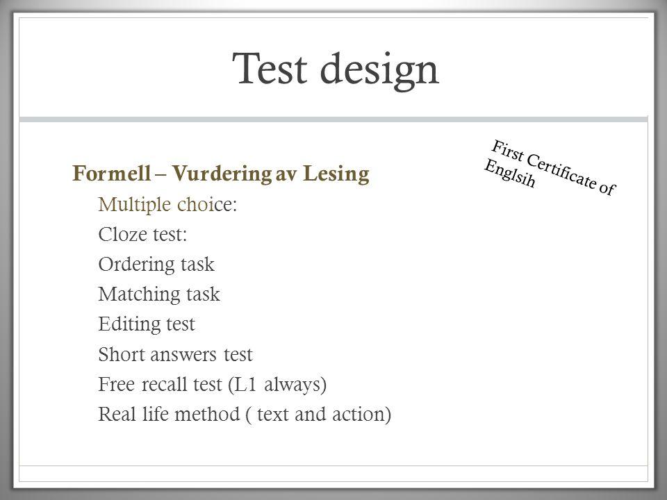 Test design Formell – Vurdering av Lesing Multiple choice: Cloze test: Ordering task Matching task Editing test Short answers test Free recall test (L