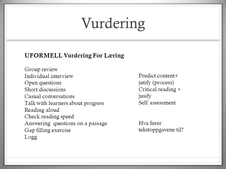 Vurdering UFORMELL Vurdering For Læring Group review Individual interview Open questions Short discussions Casual conversations Talk with learners abo