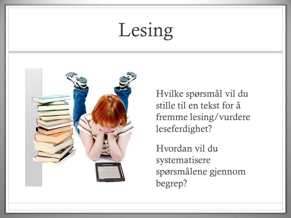 Lesing Hvilke spørsmål vil du stille til en tekst for å fremme lesing/vurdere leseferdighet? Hvordan vil du systematisere spørsmålene gjennom begrep?
