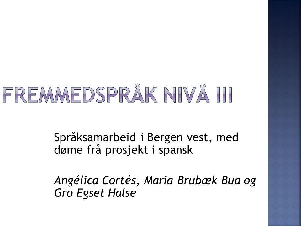 Språksamarbeid i Bergen vest, med døme frå prosjekt i spansk Angélica Cortés, Maria Brubæk Bua og Gro Egset Halse