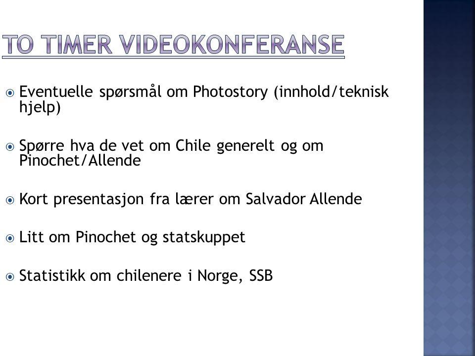  Eventuelle spørsmål om Photostory (innhold/teknisk hjelp)  Spørre hva de vet om Chile generelt og om Pinochet/Allende  Kort presentasjon fra lærer om Salvador Allende  Litt om Pinochet og statskuppet  Statistikk om chilenere i Norge, SSB