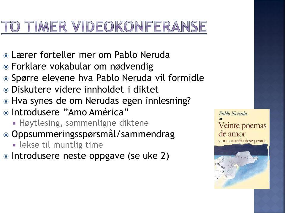  Lærer forteller mer om Pablo Neruda  Forklare vokabular om nødvendig  Spørre elevene hva Pablo Neruda vil formidle  Diskutere videre innholdet i diktet  Hva synes de om Nerudas egen innlesning.
