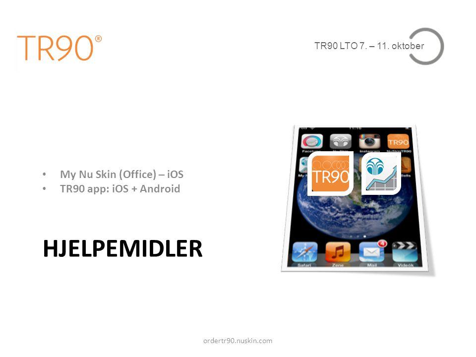 TR90 LTO 7. – 11. oktober HJELPEMIDLER • My Nu Skin (Office) – iOS • TR90 app: iOS + Android ordertr90.nuskin.com