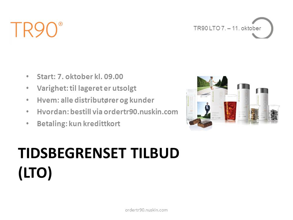 TR90 LTO 7. – 11. oktober TIDSBEGRENSET TILBUD (LTO) • Start: 7. oktober kl. 09.00 • Varighet: til lageret er utsolgt • Hvem: alle distributører og ku