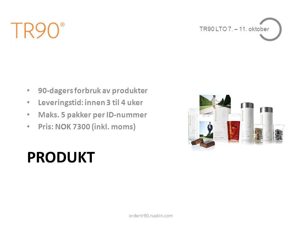 TR90 LTO 7. – 11. oktober PRODUKT • 90-dagers forbruk av produkter • Leveringstid: innen 3 til 4 uker • Maks. 5 pakker per ID-nummer • Pris: NOK 7300