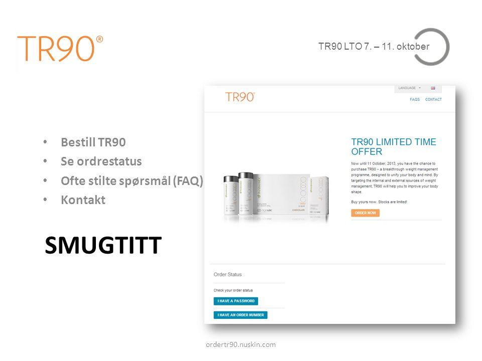 TR90 LTO 7. – 11. oktober SMUGTITT ordertr90.nuskin.com • Bestill TR90 • Se ordrestatus • Ofte stilte spørsmål (FAQ) • Kontakt