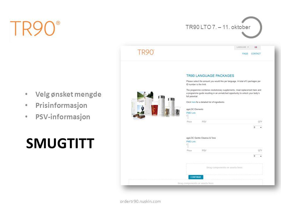 TR90 LTO 7. – 11. oktober SMUGTITT ordertr90.nuskin.com • Velg ønsket mengde • Prisinformasjon • PSV-informasjon