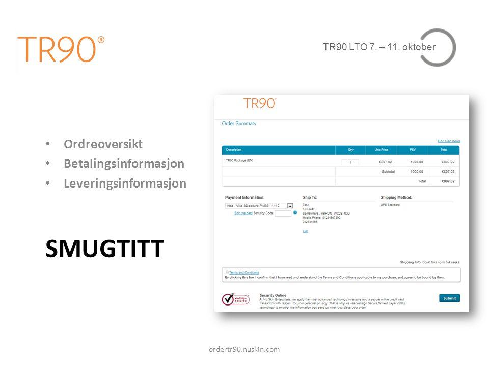 TR90 LTO 7. – 11. oktober SMUGTITT ordertr90.nuskin.com • Ordreoversikt • Betalingsinformasjon • Leveringsinformasjon