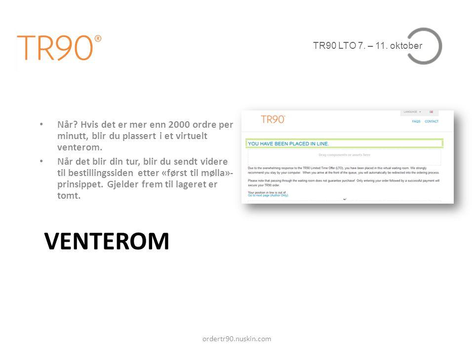 TR90 LTO 7. – 11. oktober VENTEROM ordertr90.nuskin.com • Når? Hvis det er mer enn 2000 ordre per minutt, blir du plassert i et virtuelt venterom. • N