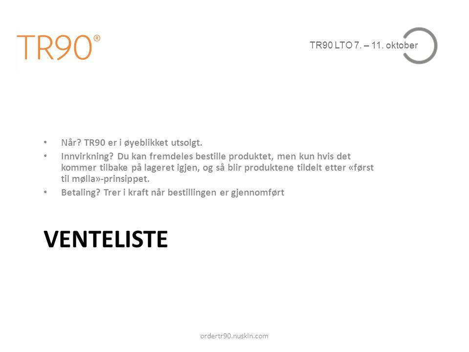 TR90 LTO 7. – 11. oktober VENTELISTE ordertr90.nuskin.com • Når? TR90 er i øyeblikket utsolgt. • Innvirkning? Du kan fremdeles bestille produktet, men