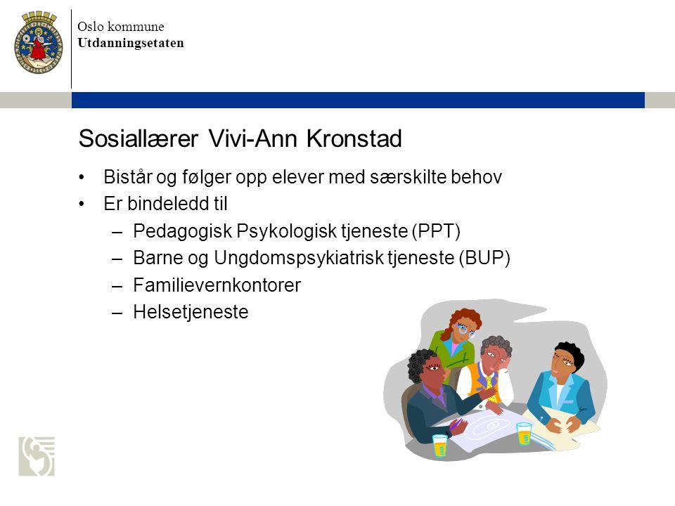 Oslo kommune Utdanningsetaten Sosiallærer Vivi-Ann Kronstad •Bistår og følger opp elever med særskilte behov •Er bindeledd til –Pedagogisk Psykologisk