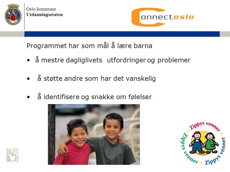 Oslo kommune Utdanningsetaten Programmet har som mål å lære barna •å mestre dagliglivets utfordringer og problemer • å støtte andre som har det vanske
