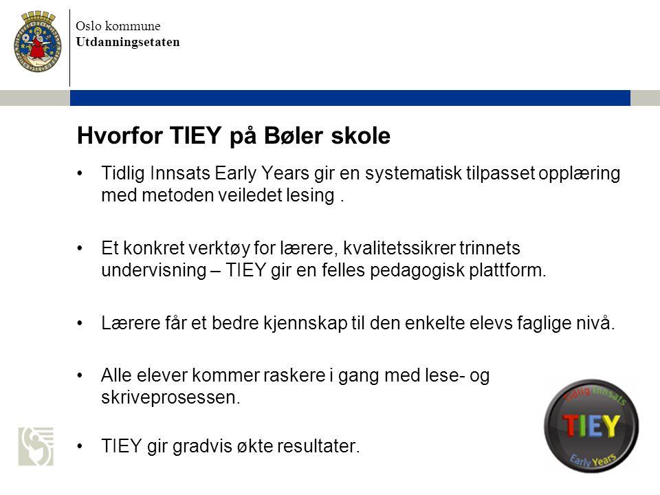 Oslo kommune Utdanningsetaten Hvorfor TIEY på Bøler skole •Tidlig Innsats Early Years gir en systematisk tilpasset opplæring med metoden veiledet lesi