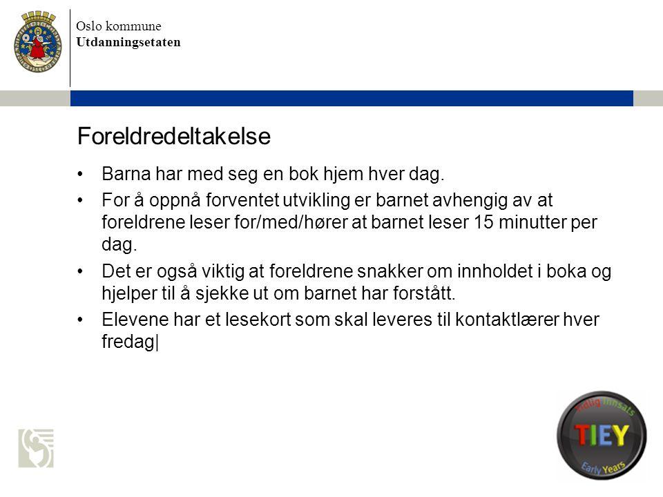 Oslo kommune Utdanningsetaten Foreldredeltakelse •Barna har med seg en bok hjem hver dag. •For å oppnå forventet utvikling er barnet avhengig av at fo