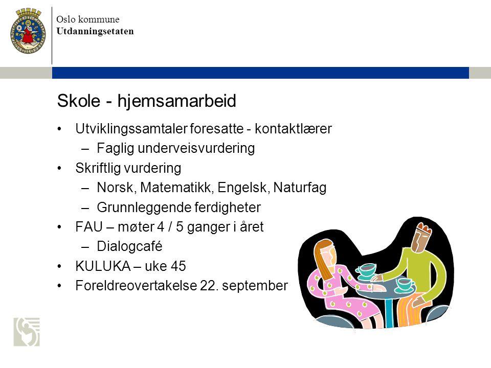 Oslo kommune Utdanningsetaten Skole - hjemsamarbeid •Utviklingssamtaler foresatte - kontaktlærer –Faglig underveisvurdering •Skriftlig vurdering –Nors
