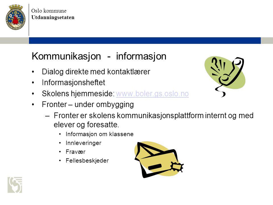 Oslo kommune Utdanningsetaten Kommunikasjon - informasjon •Dialog direkte med kontaktlærer •Informasjonsheftet •Skolens hjemmeside: www.boler.gs.oslo.