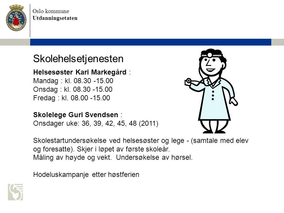 Oslo kommune Utdanningsetaten Skolehelsetjenesten Helsesøster Kari Markegård : Mandag : kl. 08.30 -15.00 Onsdag : kl. 08.30 -15.00 Fredag : kl. 08.00