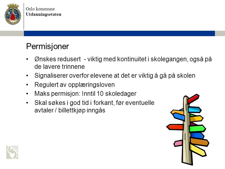 Oslo kommune Utdanningsetaten Permisjoner •Ønskes redusert - viktig med kontinuitet i skolegangen, også på de lavere trinnene •Signaliserer overfor el