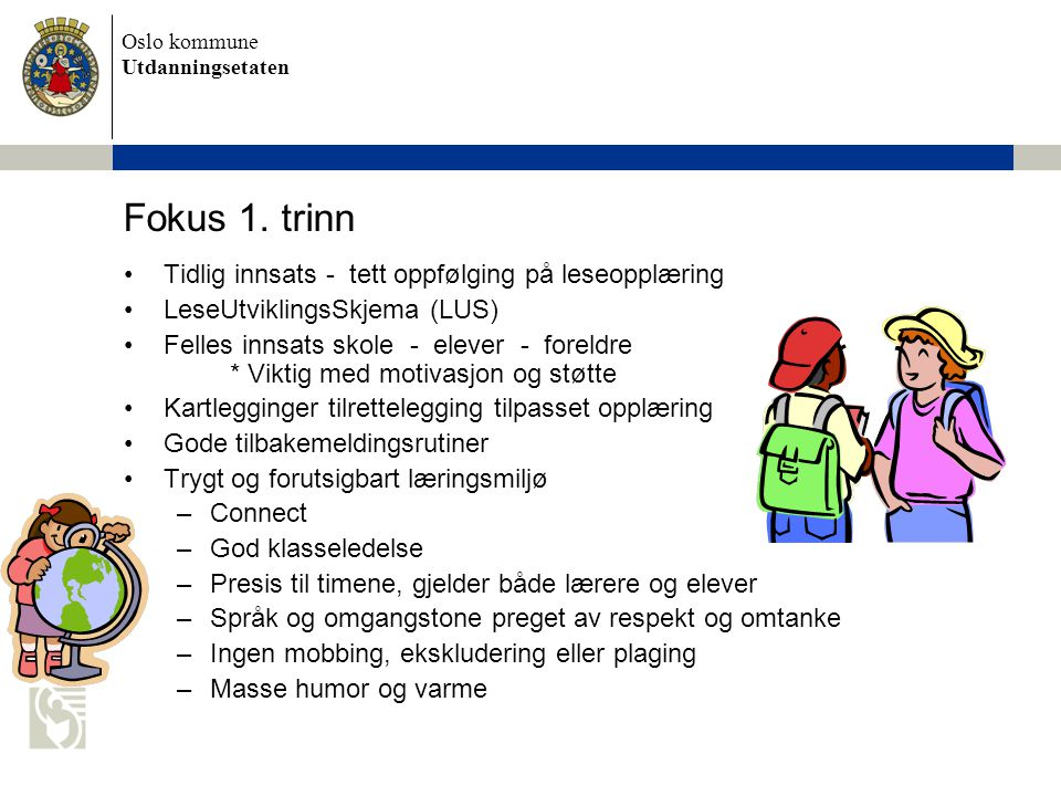 Oslo kommune Utdanningsetaten Fokus 1. trinn •Tidlig innsats - tett oppfølging på leseopplæring •LeseUtviklingsSkjema (LUS) •Felles innsats skole - el