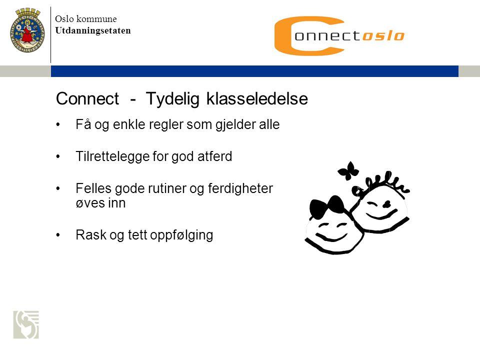 Oslo kommune Utdanningsetaten Connect - Tydelig klasseledelse •Få og enkle regler som gjelder alle •Tilrettelegge for god atferd •Felles gode rutiner