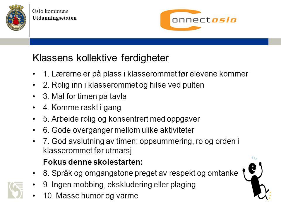 Oslo kommune Utdanningsetaten Klassens kollektive ferdigheter •1. Lærerne er på plass i klasserommet før elevene kommer •2. Rolig inn i klasserommet o