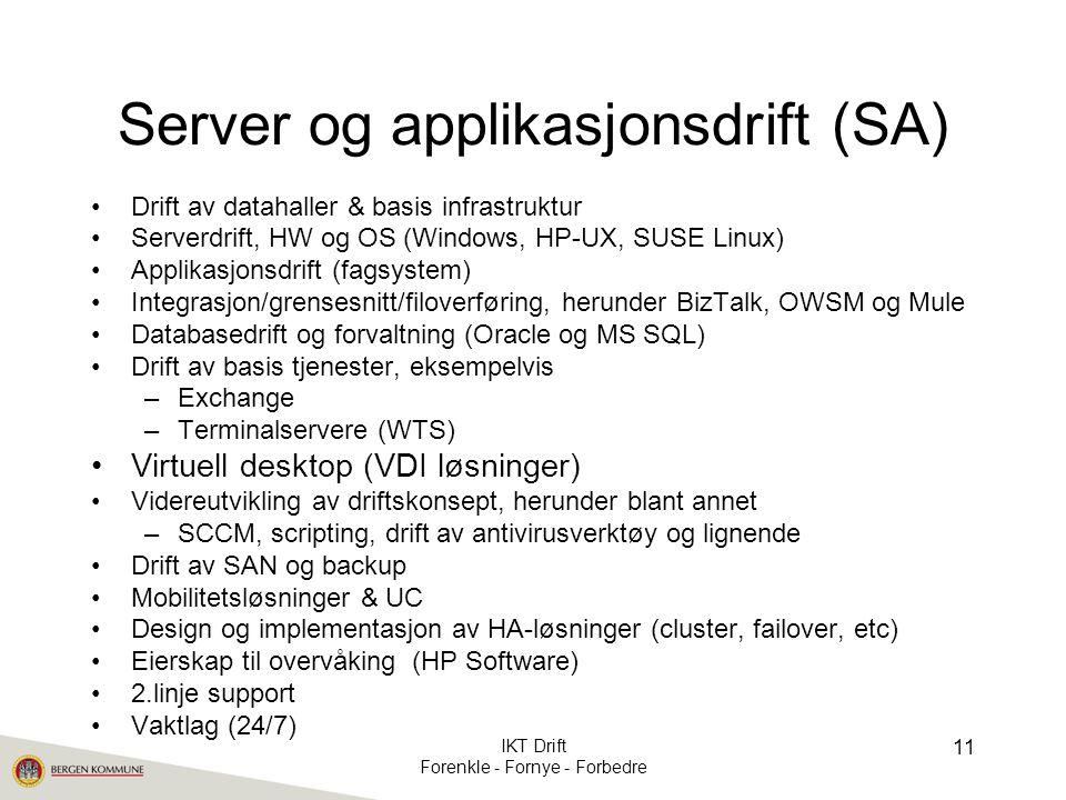 Server og applikasjonsdrift (SA) •Drift av datahaller & basis infrastruktur •Serverdrift, HW og OS (Windows, HP-UX, SUSE Linux) •Applikasjonsdrift (fa