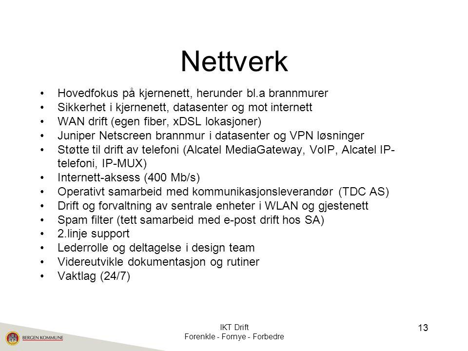 Nettverk •Hovedfokus på kjernenett, herunder bl.a brannmurer •Sikkerhet i kjernenett, datasenter og mot internett •WAN drift (egen fiber, xDSL lokasjo