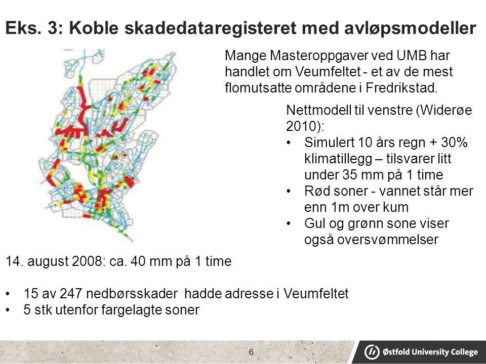 Eks. 3: Koble skadedataregisteret med avløpsmodeller 6 Nettmodell til venstre (Widerøe 2010): •Simulert 10 års regn + 30% klimatillegg – tilsvarer lit